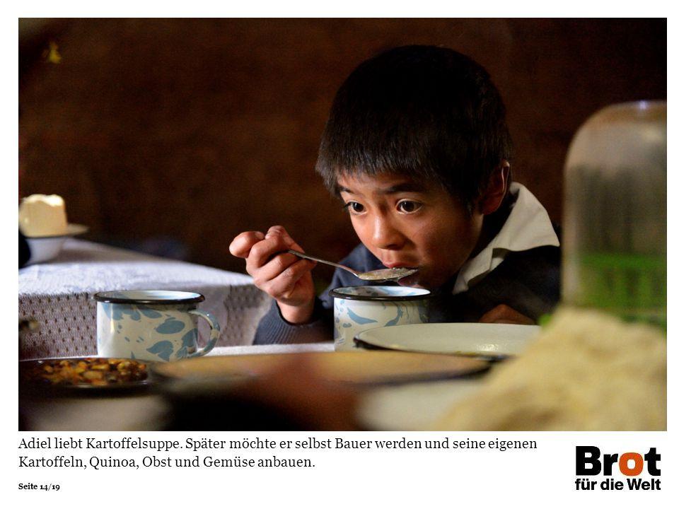Seite 14/19 Adiel liebt Kartoffelsuppe. Später möchte er selbst Bauer werden und seine eigenen Kartoffeln, Quinoa, Obst und Gemüse anbauen.
