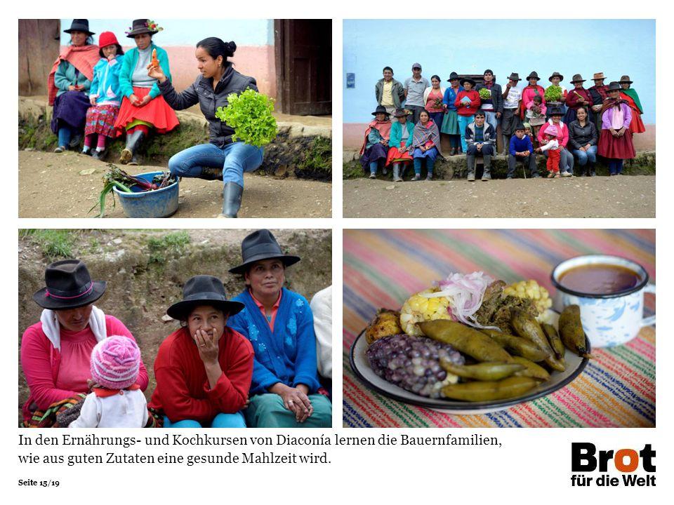 Seite 15/19 In den Ernährungs- und Kochkursen von Diaconía lernen die Bauernfamilien, wie aus guten Zutaten eine gesunde Mahlzeit wird.
