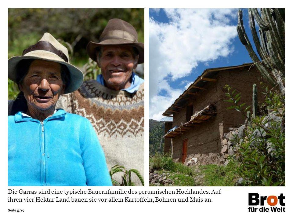 Seite 5/19 Die Garras sind eine typische Bauernfamilie des peruanischen Hochlandes. Auf ihren vier Hektar Land bauen sie vor allem Kartoffeln, Bohnen