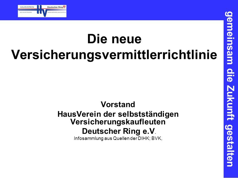 gemeinsam die Zukunft gestalten Die neue Versicherungsvermittlerrichtlinie Vorstand HausVerein der selbstständigen Versicherungskaufleuten Deutscher Ring e.V.