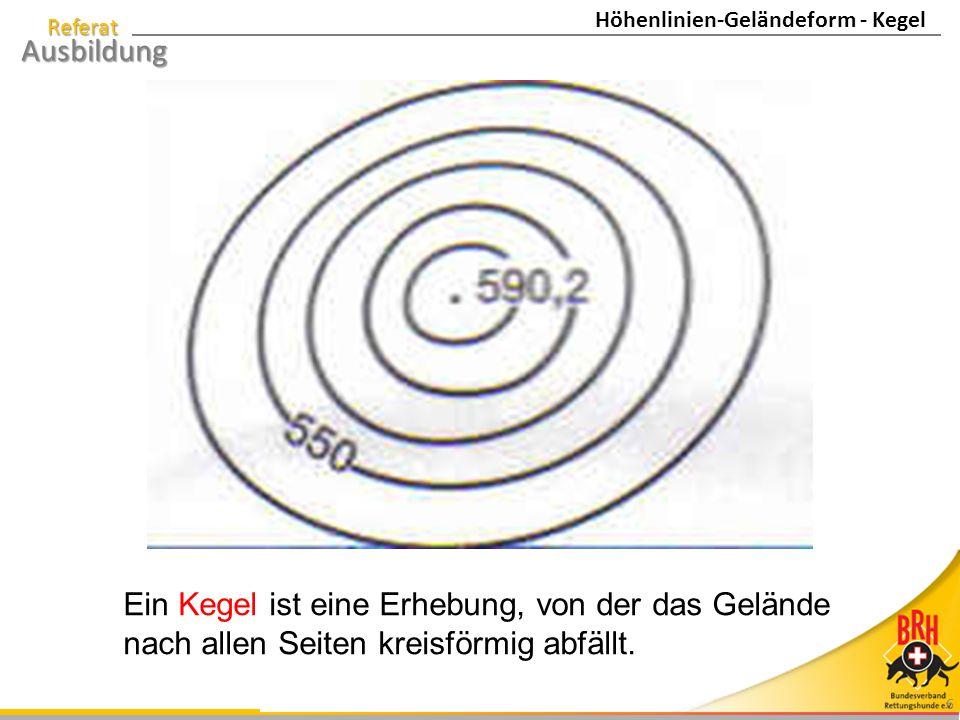 Referat Ausbildung 6 Ein Kegel ist eine Erhebung, von der das Gelände nach allen Seiten kreisförmig abfällt. Höhenlinien-Geländeform - Kegel