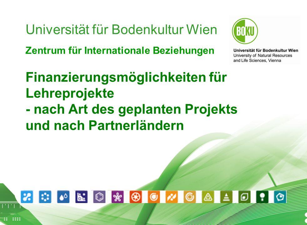 Workshop Finanzierung von Lehreprojekten 10.08.2015 1 Universität für Bodenkultur Wien Zentrum für Internationale Beziehungen Finanzierungsmöglichkeiten für Lehreprojekte - nach Art des geplanten Projekts und nach Partnerländern