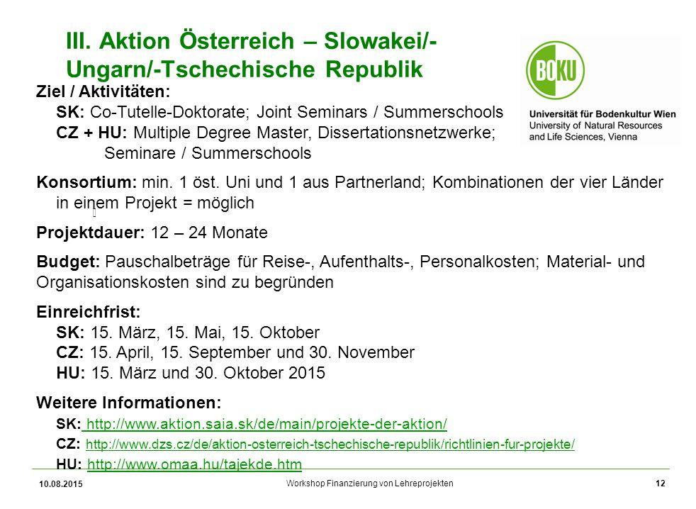 Workshop Finanzierung von Lehreprojekten 10.08.2015 12 III. Aktion Österreich – Slowakei/- Ungarn/-Tschechische Republik Ziel / Aktivitäten: SK: Co-Tu