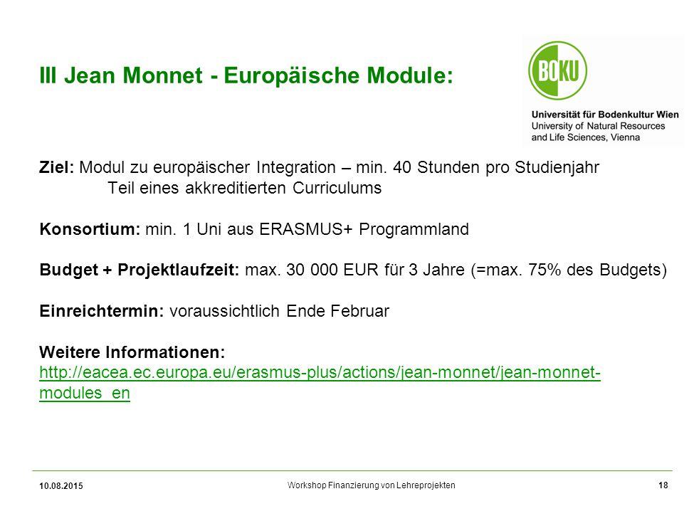 Workshop Finanzierung von Lehreprojekten III Jean Monnet - Europäische Module: Ziel: Modul zu europäischer Integration – min. 40 Stunden pro Studienja