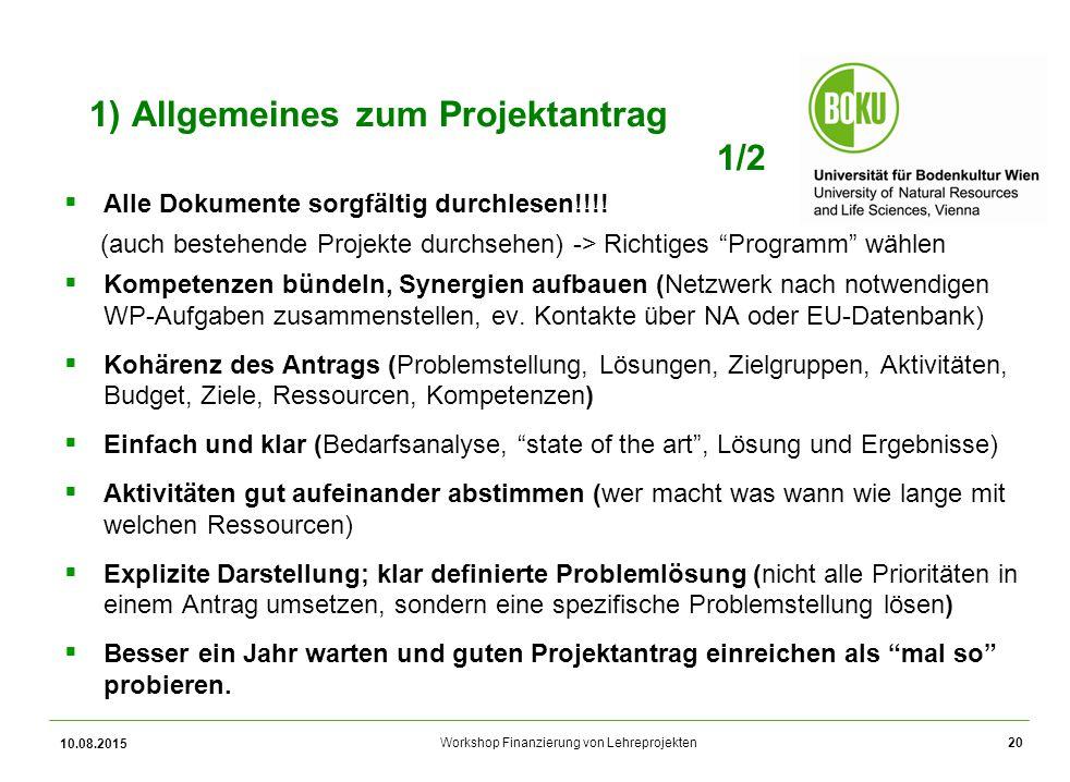 Workshop Finanzierung von Lehreprojekten 1) Allgemeines zum Projektantrag 1/2  Alle Dokumente sorgfältig durchlesen!!!! (auch bestehende Projekte dur