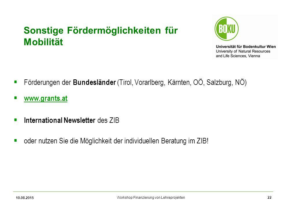 Workshop Finanzierung von Lehreprojekten 10.08.2015 22 Sonstige Fördermöglichkeiten für Mobilität  Förderungen der Bundesländer (Tirol, Vorarlberg, K