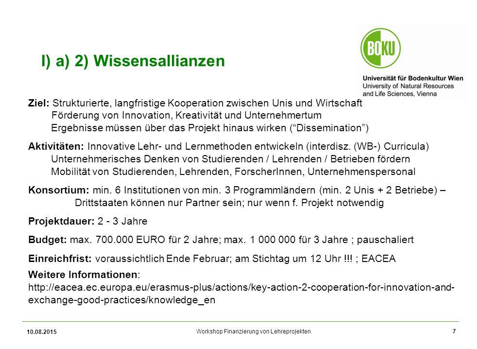 Workshop Finanzierung von Lehreprojekten 10.08.2015 7 I) a) 2) Wissensallianzen Ziel: Strukturierte, langfristige Kooperation zwischen Unis und Wirtsc
