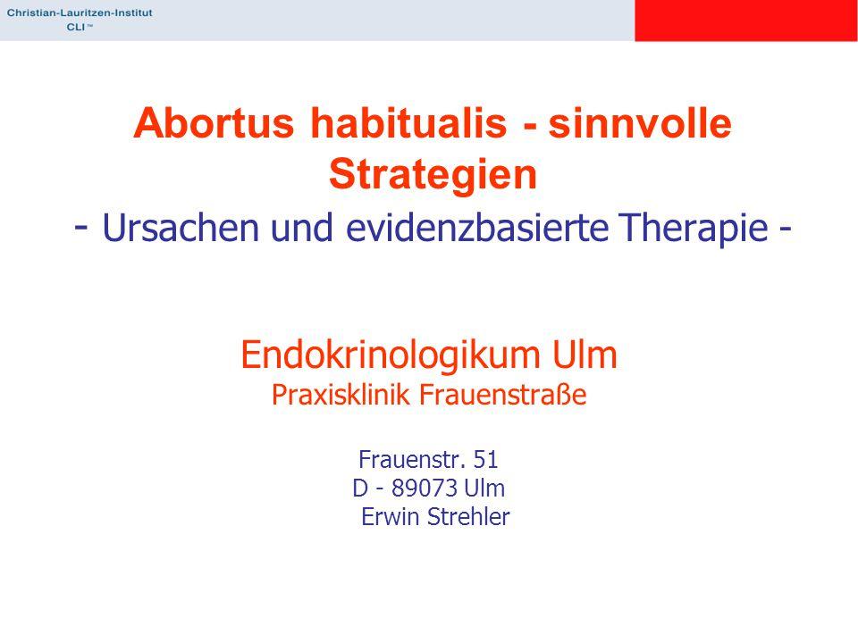 Abortus habitualis - sinnvolle Strategien - Ursachen und evidenzbasierte Therapie - Endokrinologikum Ulm Praxisklinik Frauenstraße Frauenstr. 51 D - 8