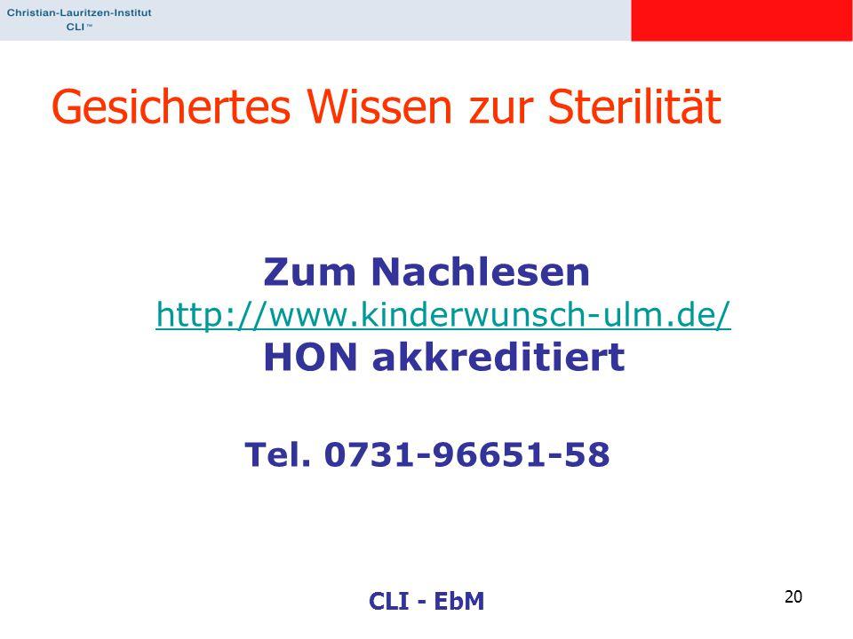 CLI - EbM 20 Gesichertes Wissen zur Sterilität Zum Nachlesen http://www.kinderwunsch-ulm.de/ HON akkreditiert http://www.kinderwunsch-ulm.de/ Tel. 073