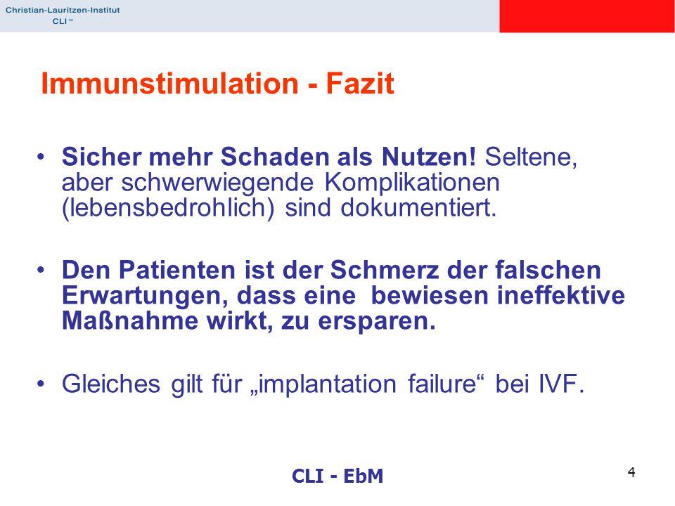 CLI - EbM 4 Immunstimulation - Fazit Sicher mehr Schaden als Nutzen! Seltene, aber schwerwiegende Komplikationen (lebensbedrohlich) sind dokumentiert.