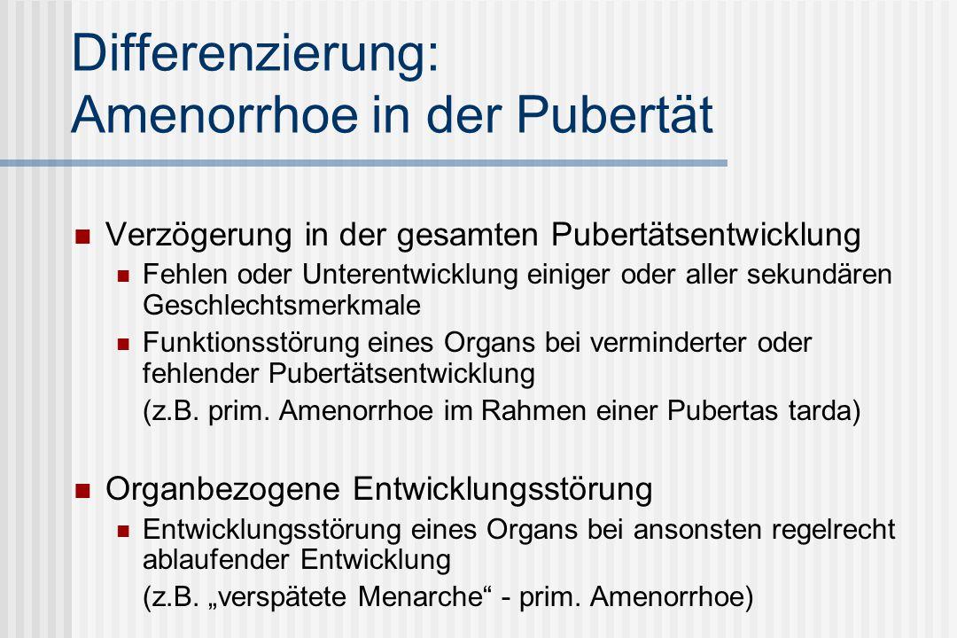 Differenzierung: Amenorrhoe in der Pubertät Verzögerung in der gesamten Pubertätsentwicklung Fehlen oder Unterentwicklung einiger oder aller sekundären Geschlechtsmerkmale Funktionsstörung eines Organs bei verminderter oder fehlender Pubertätsentwicklung (z.B.