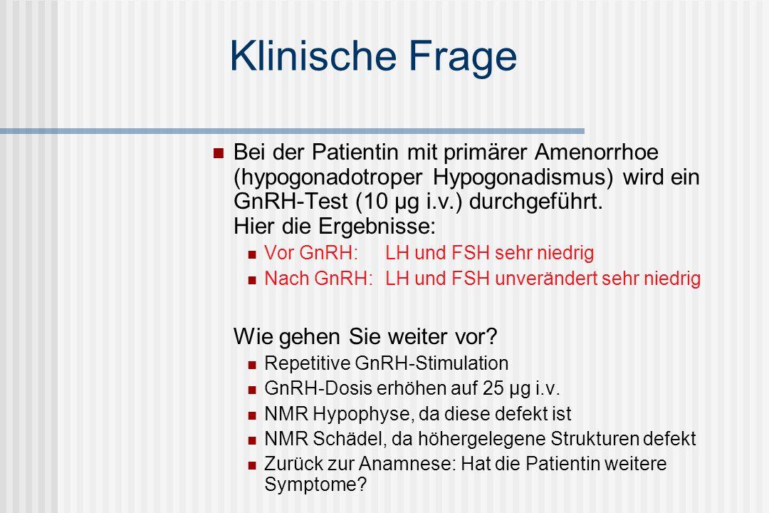 Klinische Frage Bei der Abklärung der Patientin mit primärer Amenorrhoe (hypogonadotroper Hypogonadismus) ergeben sich folgende Befunde: GnRH-Dosis erhöhen auf 25 µg i.v.: Nach GnRH: LH und FSH unverändert niedrig Zweimalige GnRH-Gabe (10 µg): Nach 2.