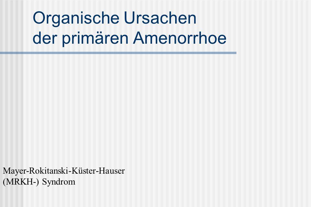 Organische Ursachen der primären Amenorrhoe Mayer-Rokitanski-Küster-Hauser (MRKH-) Syndrom