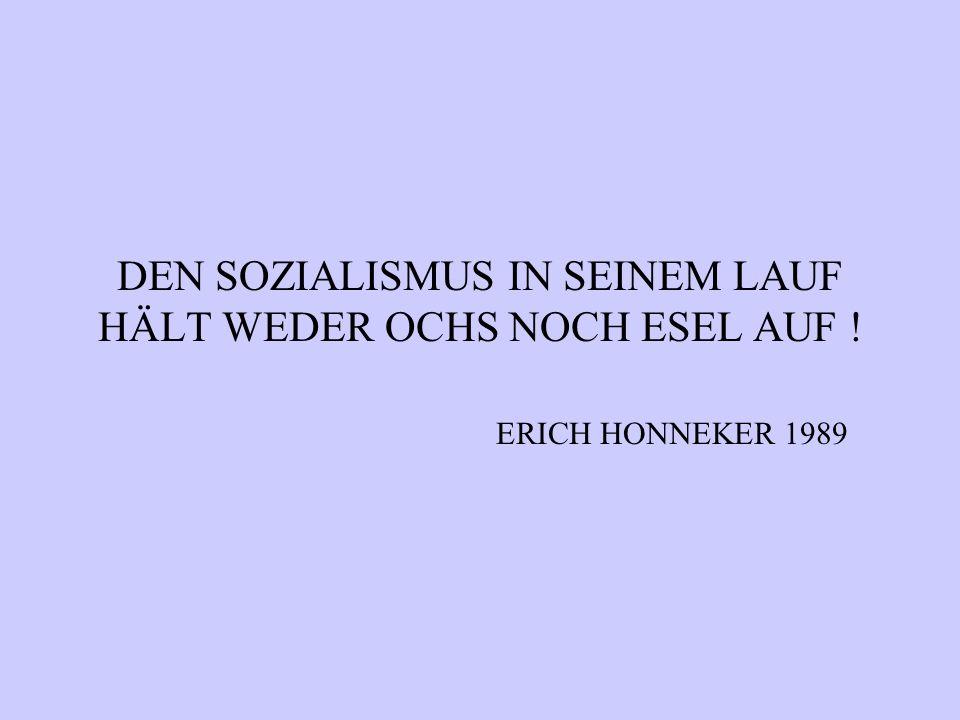 DEN SOZIALISMUS IN SEINEM LAUF HÄLT WEDER OCHS NOCH ESEL AUF ! ERICH HONNEKER 1989