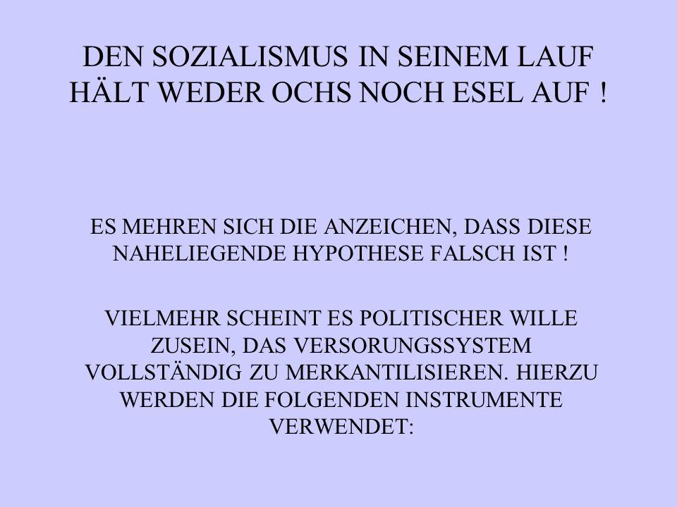 DEN SOZIALISMUS IN SEINEM LAUF HÄLT WEDER OCHS NOCH ESEL AUF .