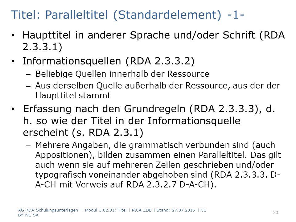 Titel: Paralleltitel (Standardelement) -1- Haupttitel in anderer Sprache und/oder Schrift (RDA 2.3.3.1) Informationsquellen (RDA 2.3.3.2) – Beliebige Quellen innerhalb der Ressource – Aus derselben Quelle außerhalb der Ressource, aus der der Haupttitel stammt Erfassung nach den Grundregeln (RDA 2.3.3.3), d.
