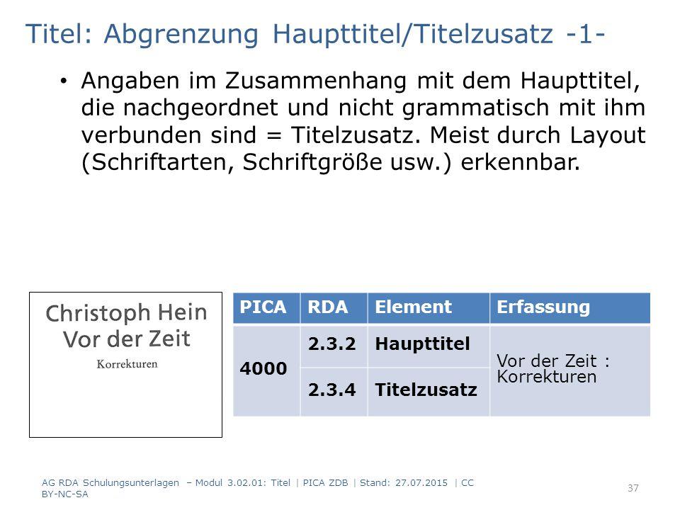 Titel: Abgrenzung Haupttitel/Titelzusatz -1- Angaben im Zusammenhang mit dem Haupttitel, die nachgeordnet und nicht grammatisch mit ihm verbunden sind = Titelzusatz.