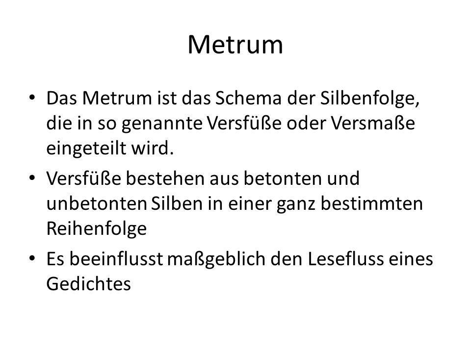 Metrum Das Metrum ist das Schema der Silbenfolge, die in so genannte Versfüße oder Versmaße eingeteilt wird. Versfüße bestehen aus betonten und unbeto