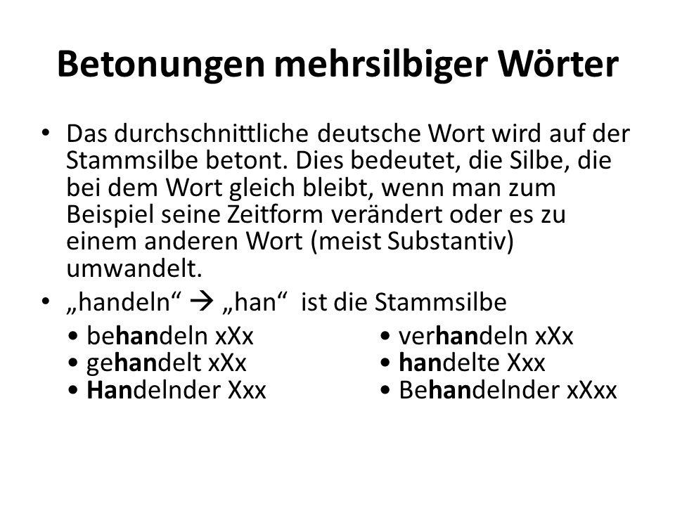 Betonungen mehrsilbiger Wörter Das durchschnittliche deutsche Wort wird auf der Stammsilbe betont. Dies bedeutet, die Silbe, die bei dem Wort gleich b
