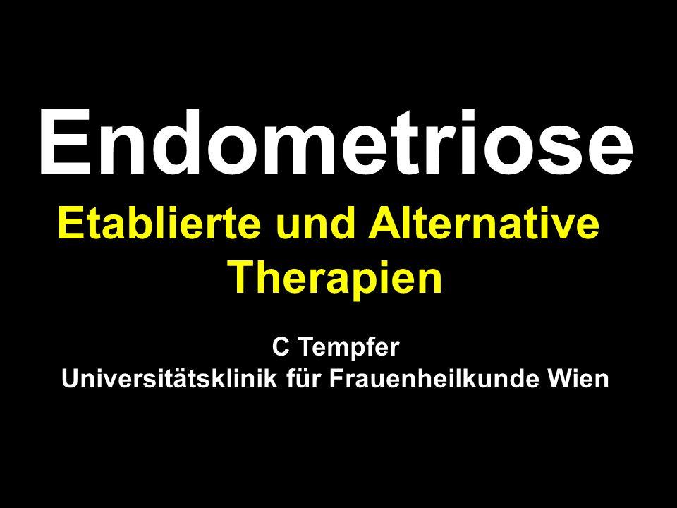 Endometriose Etablierte und Alternative Therapien C Tempfer Universitätsklinik für Frauenheilkunde Wien
