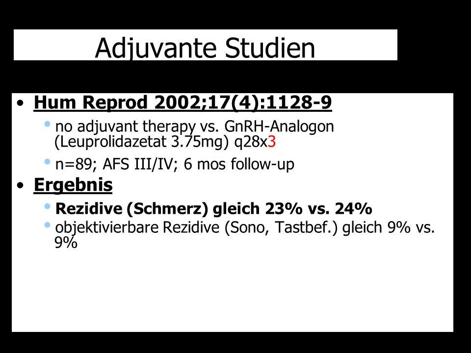 Adjuvante Studien Hum Reprod 2002;17(4):1128-9  no adjuvant therapy vs. GnRH-Analogon (Leuprolidazetat 3.75mg) q28x3  n=89; AFS III/IV; 6 mos follow