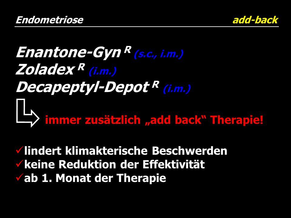 """Enantone-Gyn R (s.c., i.m.) Zoladex R (i.m.) Decapeptyl-Depot R (i.m.) immer zusätzlich """"add back"""" Therapie! lindert klimakterische Beschwerden keine"""