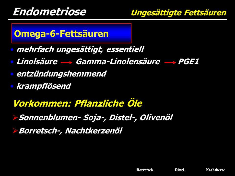 mehrfach ungesättigt, essentiell Linolsäure Gamma-Linolensäure PGE1 entzündungshemmend krampflösend Endometriose Ungesättigte Fettsäuren Vorkommen: Pf
