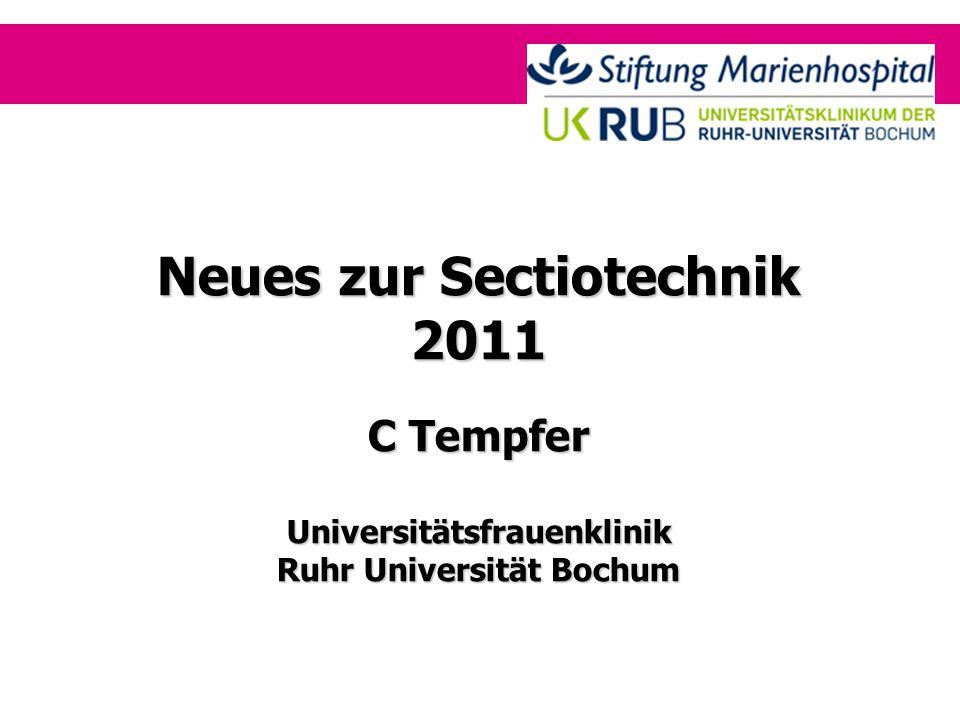 Neues zur Sectiotechnik 2011 C Tempfer Universitätsfrauenklinik Ruhr Universität Bochum