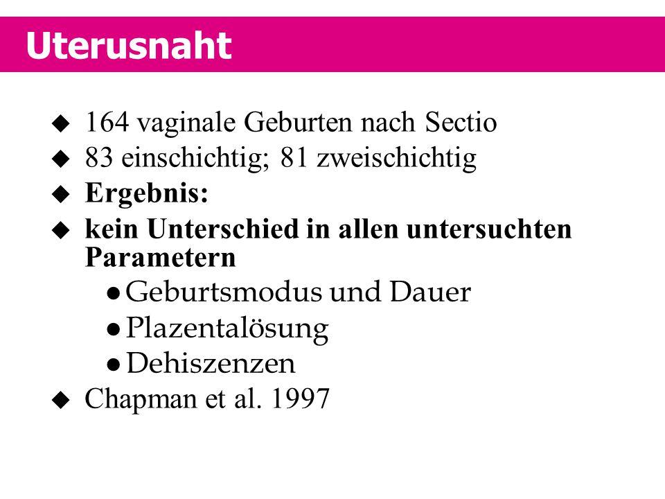  164 vaginale Geburten nach Sectio  83 einschichtig; 81 zweischichtig  Ergebnis:  kein Unterschied in allen untersuchten Parametern Geburtsmodus u