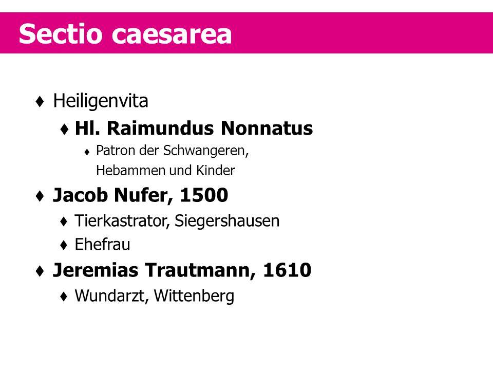  Heiligenvita  Hl. Raimundus Nonnatus  Patron der Schwangeren, Hebammen und Kinder  Jacob Nufer, 1500  Tierkastrator, Siegershausen  Ehefrau  J