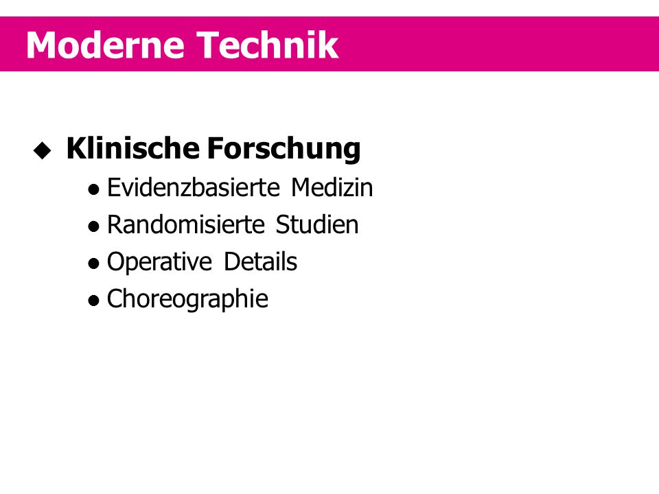 Moderne Technik  Klinische Forschung Evidenzbasierte Medizin Randomisierte Studien Operative Details Choreographie
