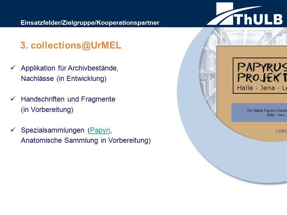 Applikation für Archivbestände, Nachlässe (in Entwicklung) Handschriften und Fragmente (in Vorbereitung) Spezialsammlungen (Papyri,Papyri Anatomische Sammlung in Vorbereitung) 3.