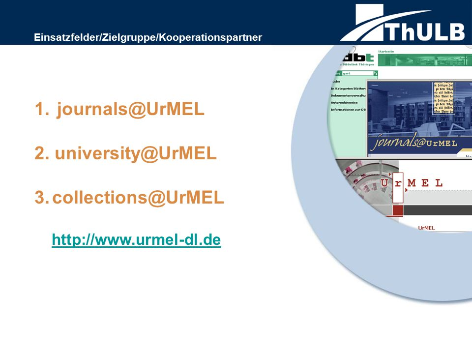 1. journals@UrMEL 2. university@UrMEL 3.collections@UrMEL http://www.urmel-dl.de