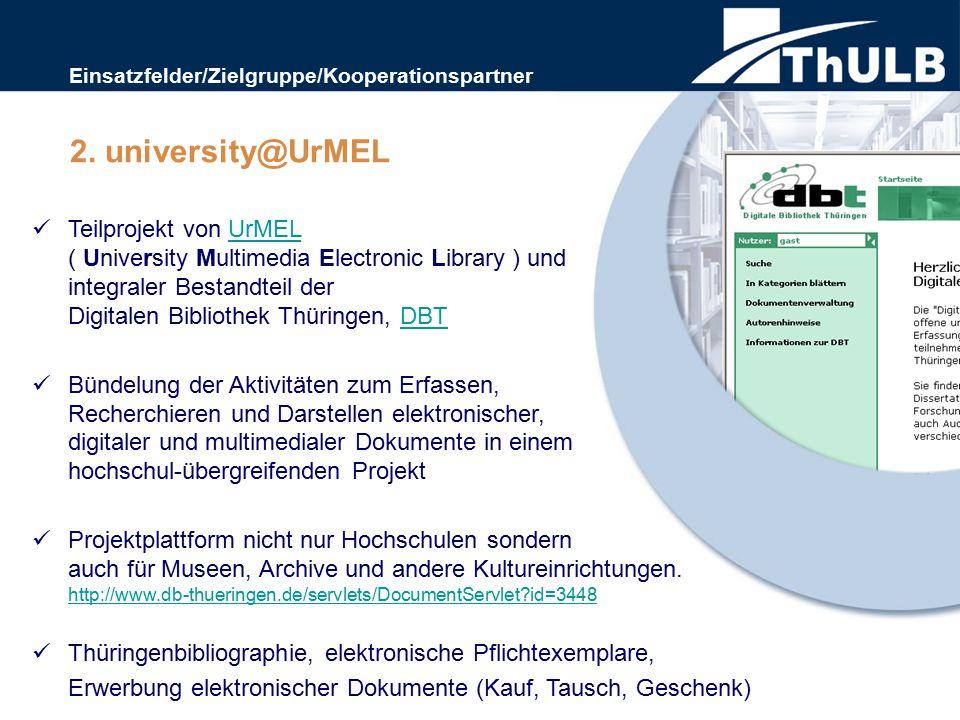 Teilprojekt von UrMEL ( University Multimedia Electronic Library ) und integraler Bestandteil der Digitalen Bibliothek Thüringen, DBTUrMELDBT Bündelung der Aktivitäten zum Erfassen, Recherchieren und Darstellen elektronischer, digitaler und multimedialer Dokumente in einem hochschul-übergreifenden Projekt Projektplattform nicht nur Hochschulen sondern auch für Museen, Archive und andere Kultureinrichtungen.