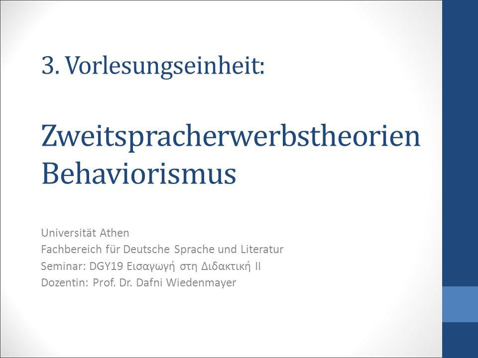 3. Vorlesungseinheit: Zweitspracherwerbstheorien Behaviorismus Universität Athen Fachbereich für Deutsche Sprache und Literatur Seminar: DGY19 Εισαγωγ