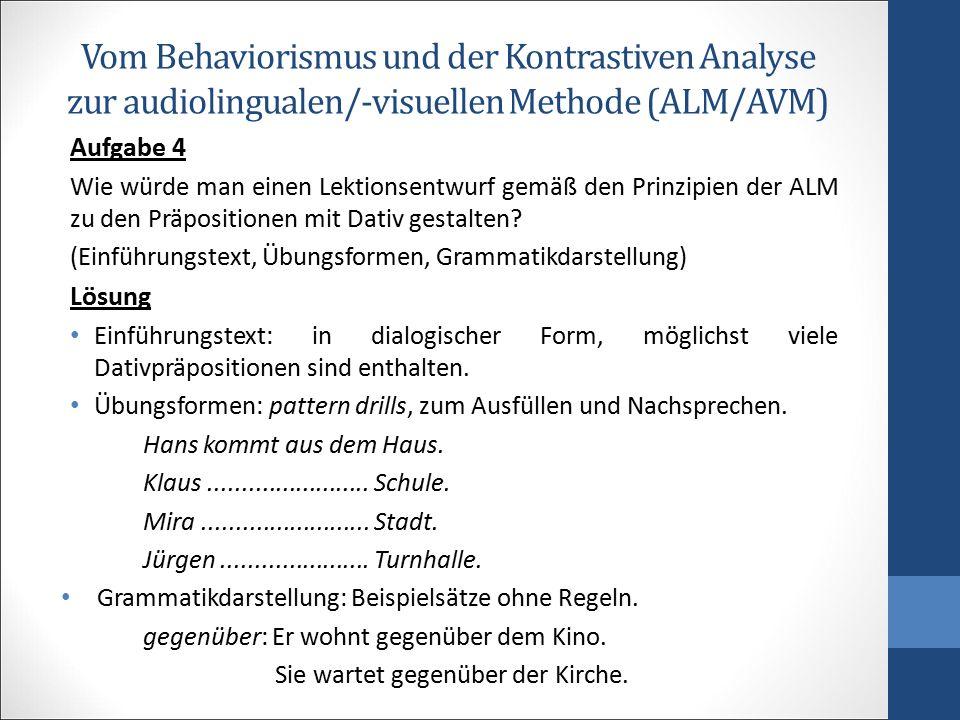 Vom Behaviorismus und der Kontrastiven Analyse zur audiolingualen/-visuellen Methode (ALM/AVM) Aufgabe 4 Wie würde man einen Lektionsentwurf gemäß den