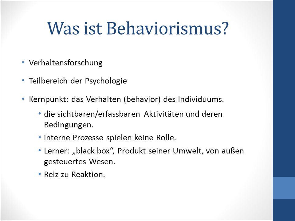 Was ist Behaviorismus? Verhaltensforschung Teilbereich der Psychologie Kernpunkt: das Verhalten (behavior) des Individuums. die sichtbaren/erfassbaren