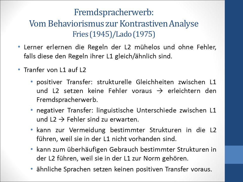 Fremdspracherwerb: Vom Behaviorismus zur Kontrastiven Analyse II Interferenzen Übertragung von L1-Strukturen auf äquivalente L2-Strukturen.
