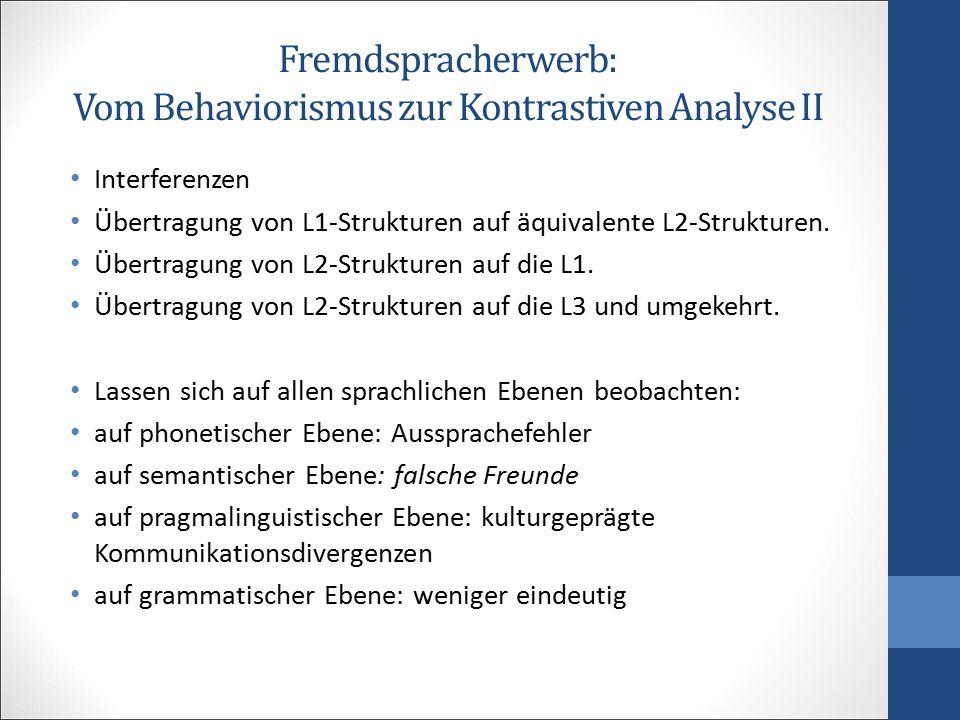 Vom Behaviorismus zur Kontrastiven Analyse III Kritik des behavioristischen Lehrkonzepts (beim Lernen): man kann nur diejenigen Lernprozesse erklären, die durch äußeres Verhalten bestimmt werden.