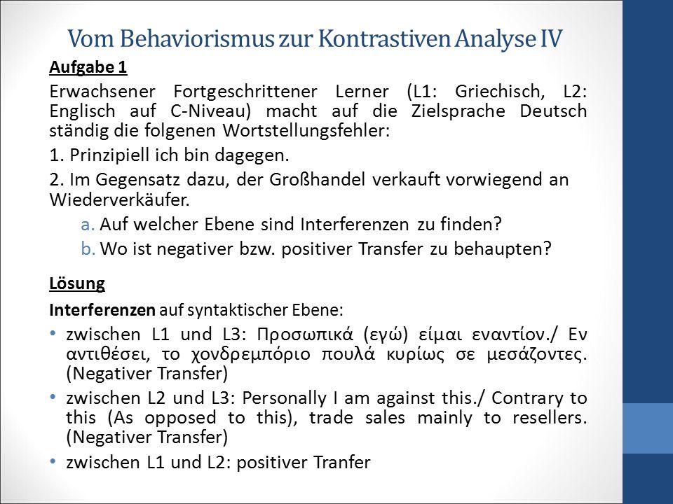 Vom Behaviorismus zur Kontrastiven Analyse IV Aufgabe 1 Erwachsener Fortgeschrittener Lerner (L1: Griechisch, L2: Englisch auf C-Niveau) macht auf die