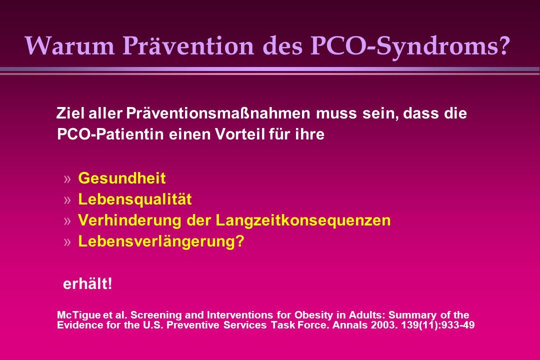 Warum Prävention des PCO-Syndroms? Ziel aller Präventionsmaßnahmen muss sein, dass die PCO-Patientin einen Vorteil für ihre »Gesundheit »Lebensqualitä