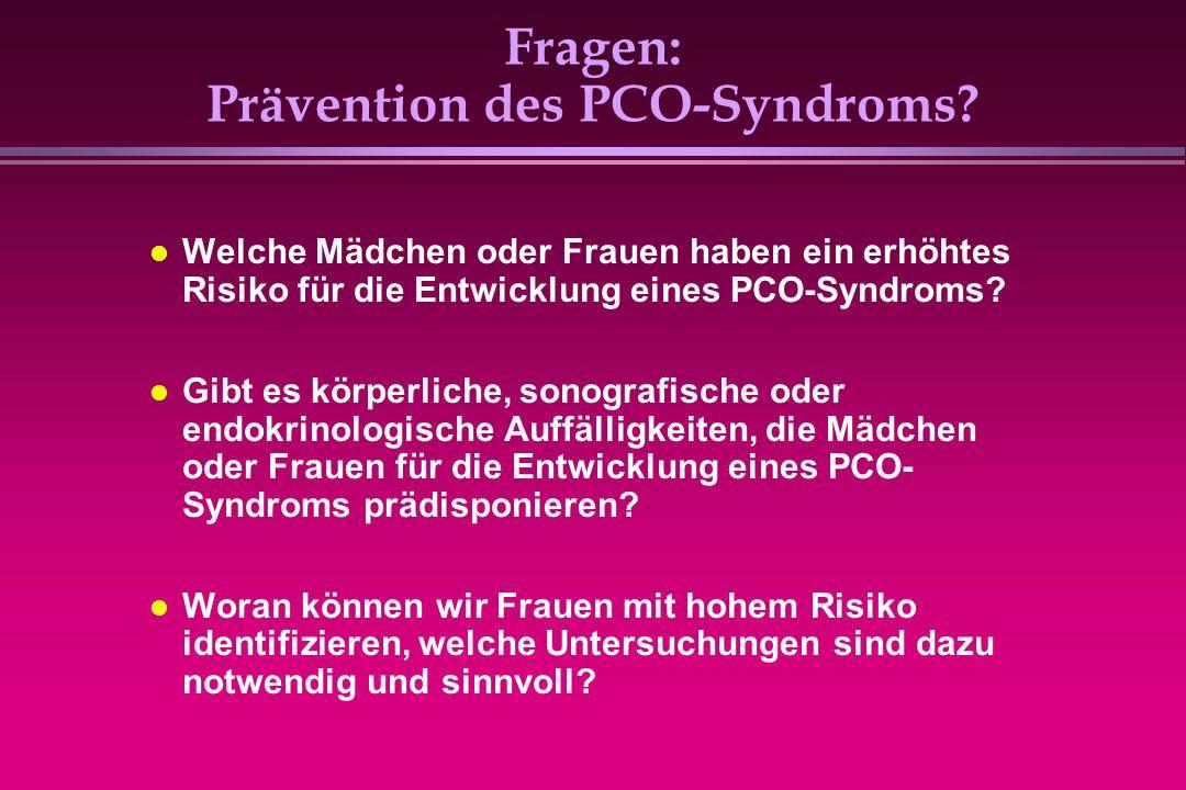 Fragen: Prävention des PCO-Syndroms? Welche Mädchen oder Frauen haben ein erhöhtes Risiko für die Entwicklung eines PCO-Syndroms? Gibt es körperliche,