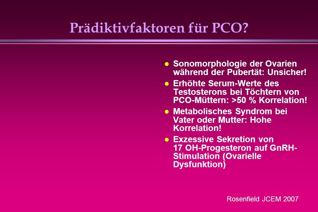 Sonomorphologie der Ovarien während der Pubertät: Unsicher! Erhöhte Serum-Werte des Testosterons bei Töchtern von PCO-Müttern: >50 % Korrelation! Meta