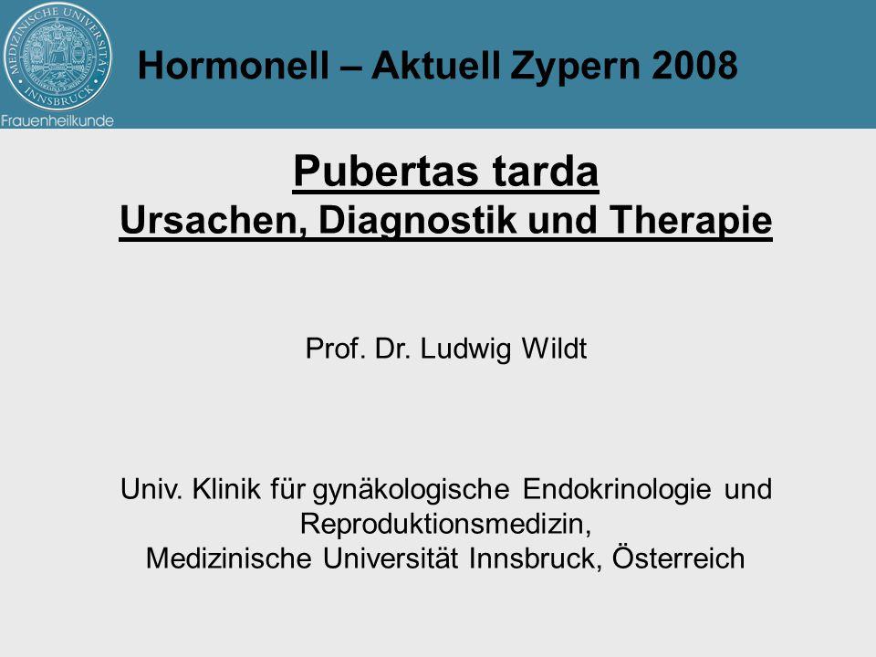 Hormonell – Aktuell Zypern 2008 Pubertas tarda Ursachen, Diagnostik und Therapie Prof. Dr. Ludwig Wildt Univ. Klinik für gynäkologische Endokrinologie