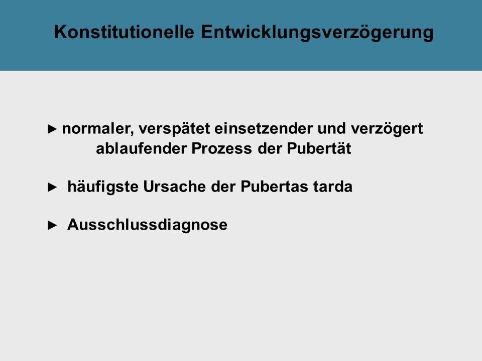 Tilak GsmbH: Konstitutionelle Entwicklungsverzögerung ► normaler, verspätet einsetzender und verzögert ablaufender Prozess der Pubertät ► häufigste Ur