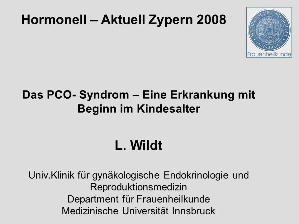 Das PCO- Syndrom – Eine Erkrankung mit Beginn im Kindesalter L. Wildt Univ.Klinik für gynäkologische Endokrinologie und Reproduktionsmedizin Departmen