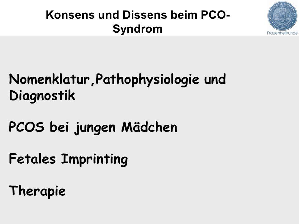Nomenklatur,Pathophysiologie und Diagnostik PCOS bei jungen Mädchen Fetales Imprinting Therapie Konsens und Dissens beim PCO- Syndrom