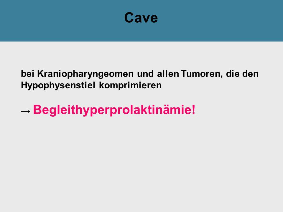 Cave bei Kraniopharyngeomen und allen Tumoren, die den Hypophysenstiel komprimieren → Begleithyperprolaktinämie!
