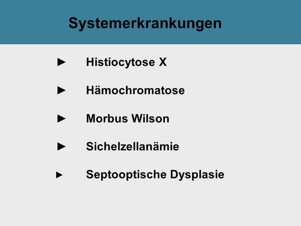 Tilak GsmbH: Systemerkrankungen ► Histiocytose X ►Hämochromatose ►Morbus Wilson ►Sichelzellanämie ► Septooptische Dysplasie