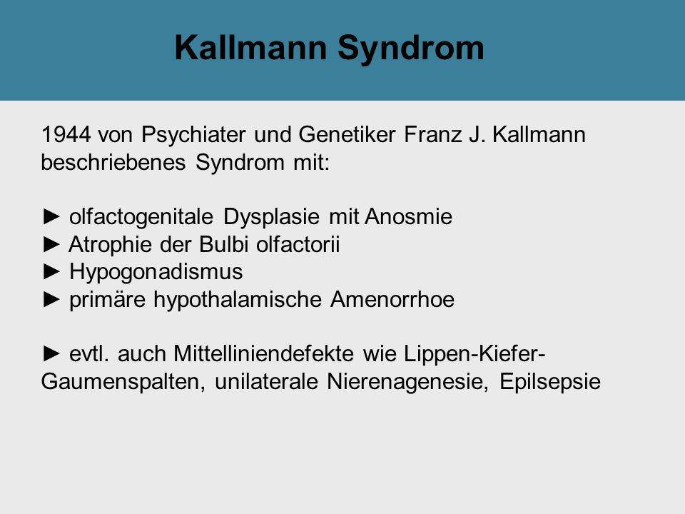 Kallmann Syndrom: Genetik Tilak GsmbH: X-chromosomal vererbte KAL-1 Syndrom: inaktivierende Mutation des KAL1 Gens, das für Anosmin kodiert.